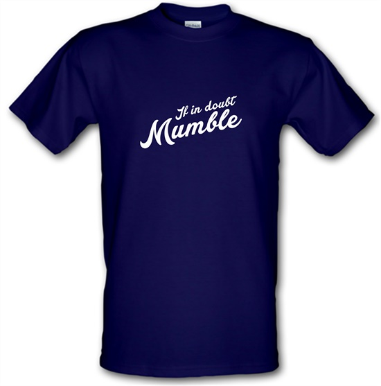 If In Doubt Mumble t-shirts