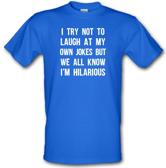 I Try Not To Laugh At My Own Jokes t-shirts