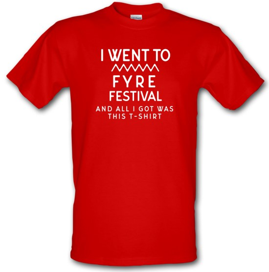 I Went To Fyre Festival t-shirts