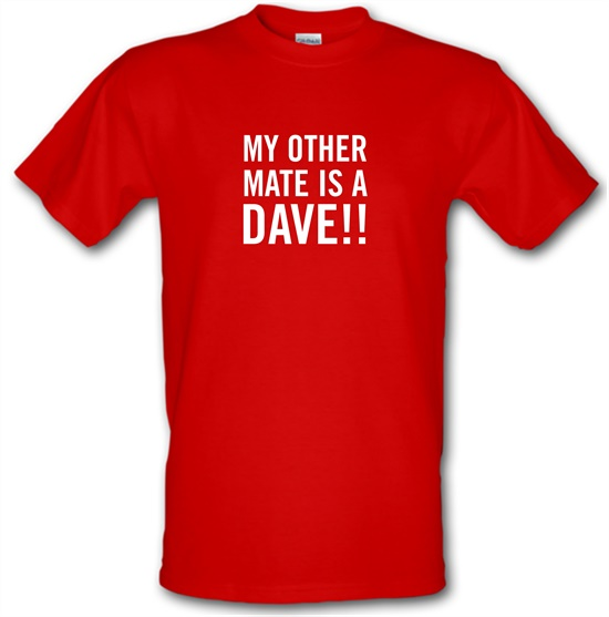 My other Mate is a Dave. t-shirts