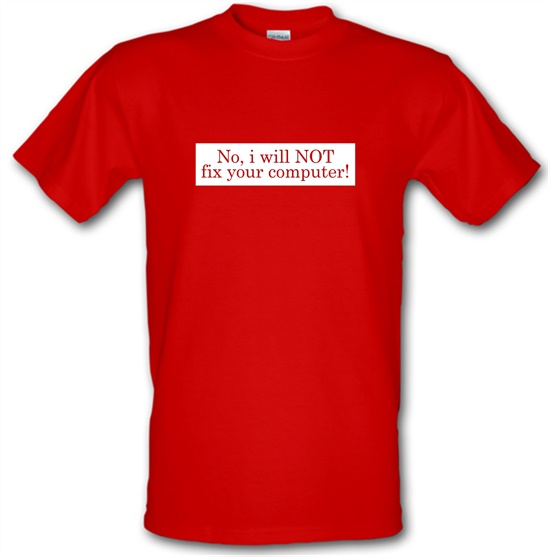 No I Will NOT Fix Your Computer! t-shirts
