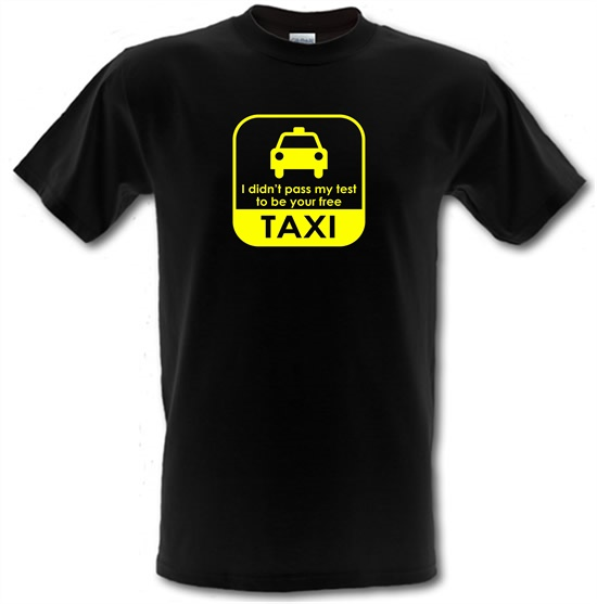I Didn't Pass My Test To Be Your Free Taxi t-shirts