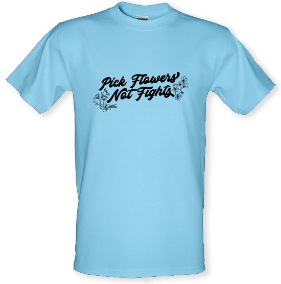 Pick Flowers Not Fights t-shirts