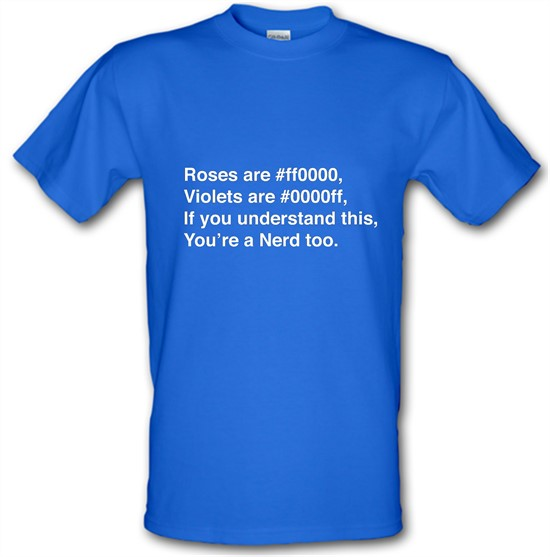 Roses Are #ff0000, Violets Are #0000ff, if you understand this, you're a nerd too t-shirts