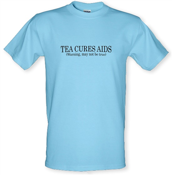Tea Cures Aids (Warning, May Not Be True) t-shirts