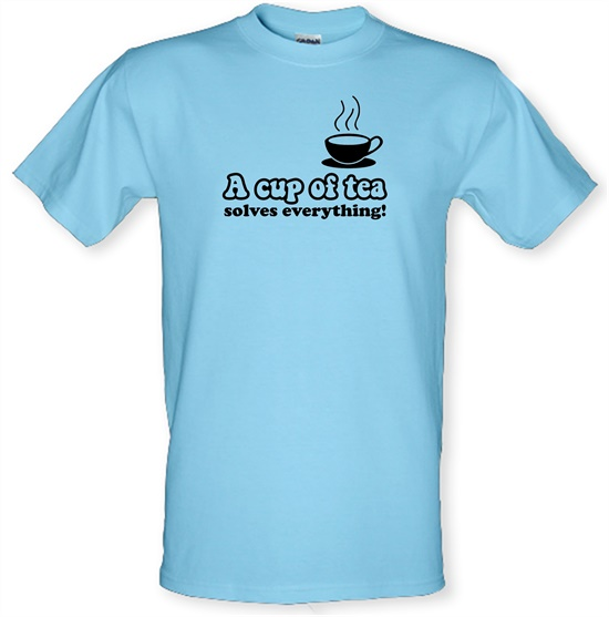 A Cup Of Tea Solves Everything t-shirts