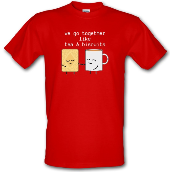 We Go Together Like Tea & Biscuits t-shirts