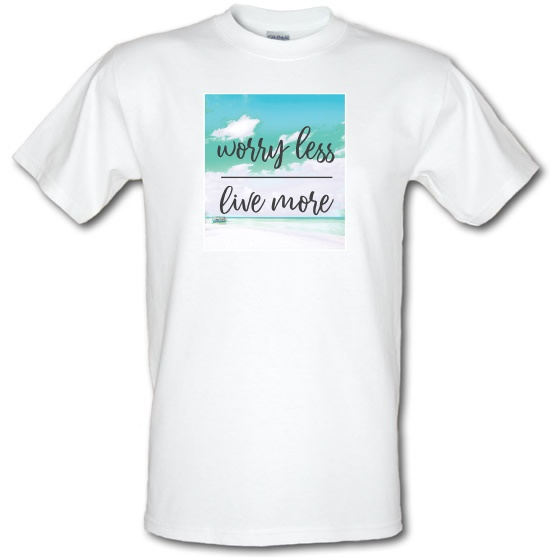 Worry Less, Live More t-shirts