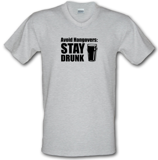 Avoid Hangovers : Stay Drunk V-Neck T-Shirts