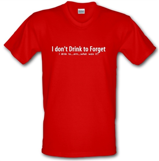 I don't drink to forget, i drink to...erm...what was it? V-Neck T-Shirts