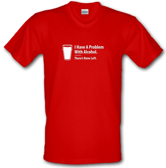 I Have A Problem With Alcohol. There's None Left V-Neck T-Shirts