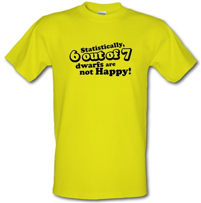 Statistically 6 Out Of 7 Dwarfs Are Not Happy! t shirt