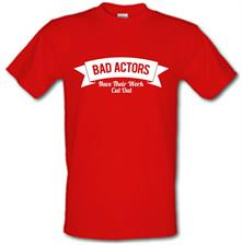 Bad Actors Have Their Work Cut Out t shirt