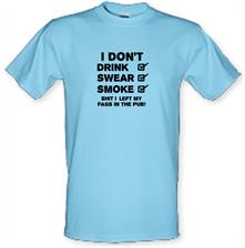 I Don't Drink, Swear, Smoke, Shit I Left My Fags In The Pub! t shirt