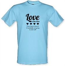 Love is like farts, if you have to force it, it's probably not going to end well t shirt