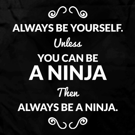 Always Be Yourself. Unless You Can Be A Ninja Then Always Be A Ninja Apron