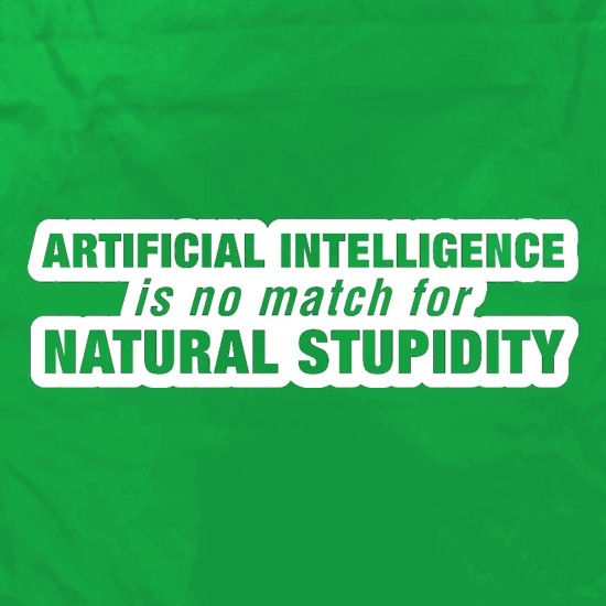 Artificial Intelligence Is No Match For Natural Stupidity Apron