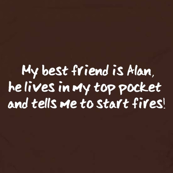 My Best Friend Is Alan He Lives In My Top Pocket And Tells Me To Start Fires Apron
