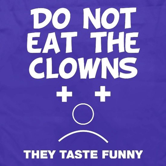 Do Not Eat The Clowns They Taste Funny Apron