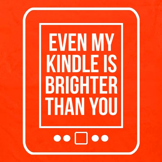 even my kindle is brighter than you Apron