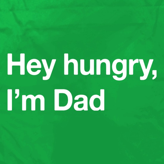 Hey Hungry, I'm Dad Apron