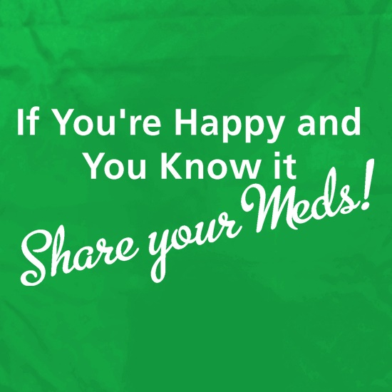 If you're happy and you know it share your meds Apron