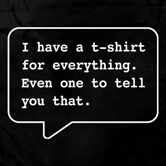 I Have A T-Shirt For Everything. Even One To Tell You That. Apron