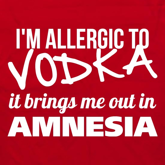 I'm Allergic to Vodka, it brings me out in Amnesia Apron
