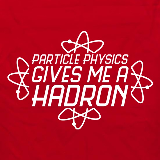 Particle Physics Gives Me A Hadron Apron