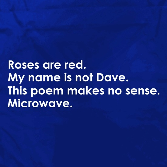 Roses Are Red, My Name Is Not Dave, This Poem Makes No Sense, Microwave. Apron