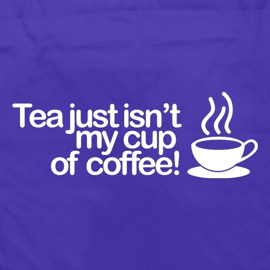 Tea Just Isn't My Cup Of Coffee! Apron