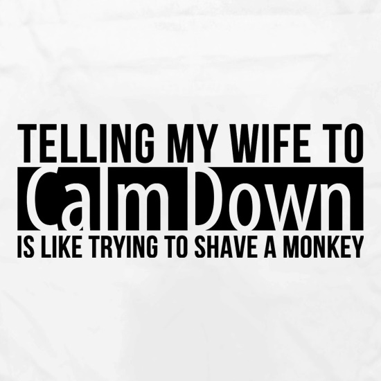 telling my wife to calm down is like trying to shave a monkey Apron
