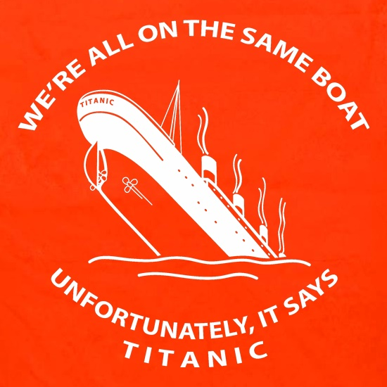 We're all on the same boat, unfortunately, it says titanic Apron