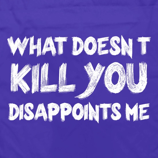 What Doesn't Kill You Disappoints Me Apron