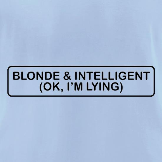 Blonde & Intelligent (OK, I'm Lying) t-shirts for ladies