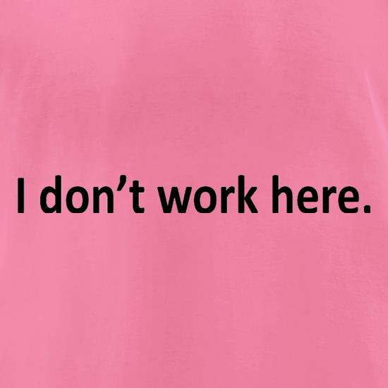 I Don't Work Here t-shirts for ladies
