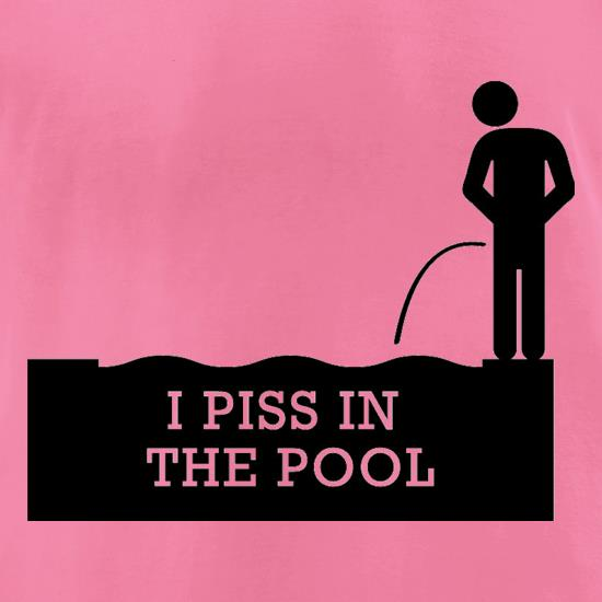 I Piss In The Pool t-shirts for ladies