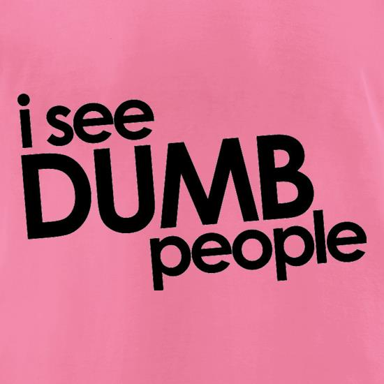 I See Dumb People t-shirts for ladies