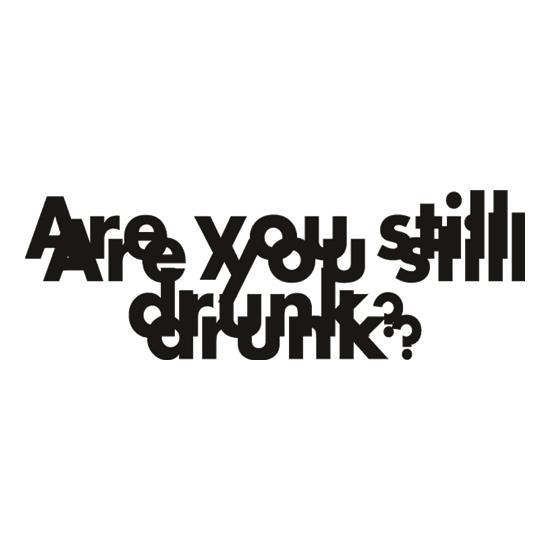Are You Still Drunk? t-shirts