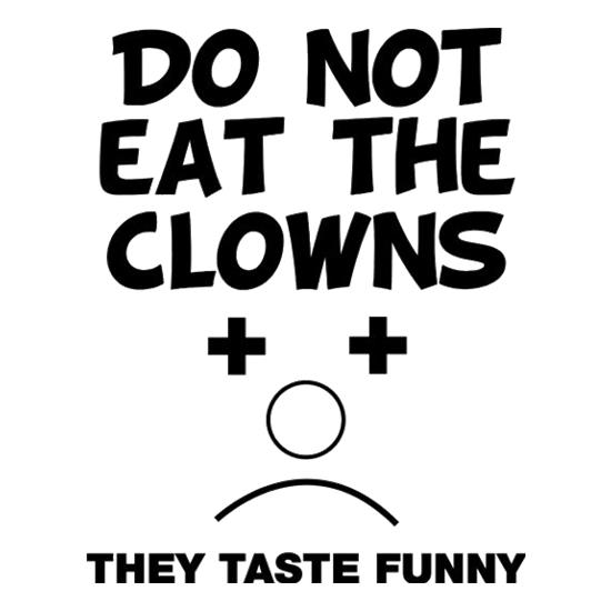 Do Not Eat The Clowns They Taste Funny t-shirts
