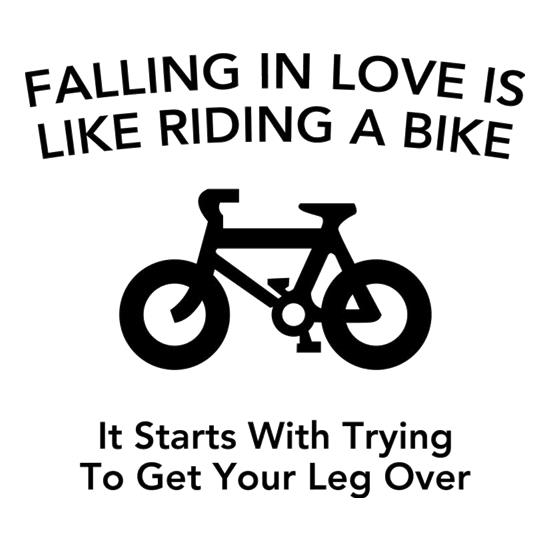 Falling In Love Is Like Riding A Bike It Starts With Trying To Get Your Leg Over t-shirts