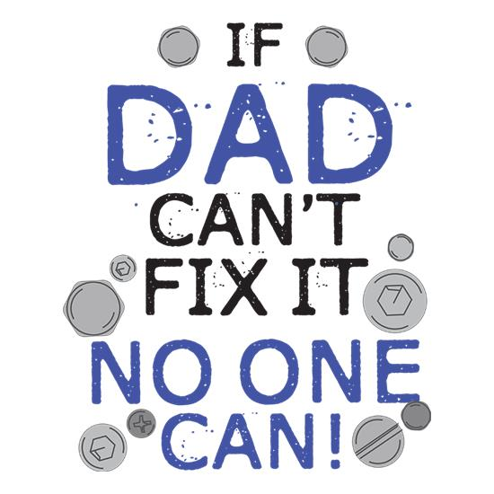 If Dad Can't Fix it, No One Can t-shirts