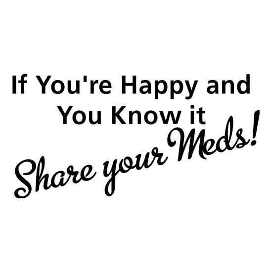 If you're happy and you know it share your meds t-shirts
