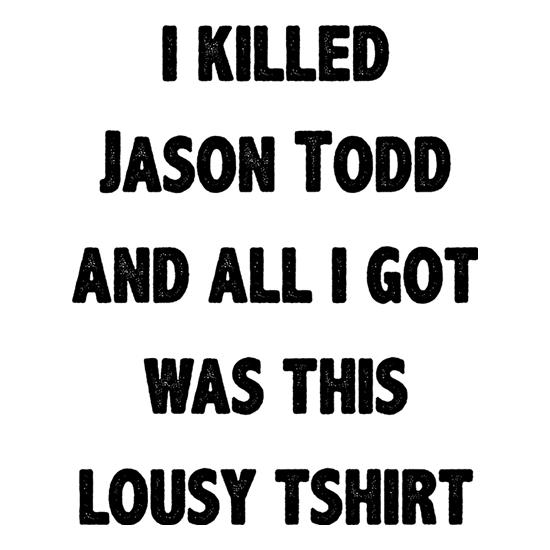 I Killed Jason Todd t-shirts
