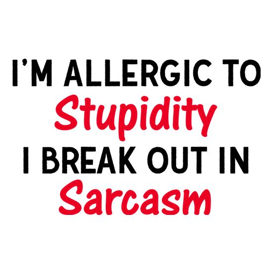 I'm Allergic To Stupidity t-shirts