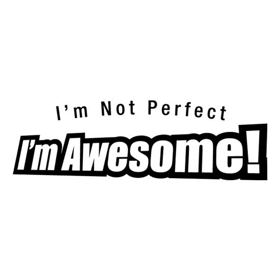 I'm Not Perfect I'm Awesome! t-shirts