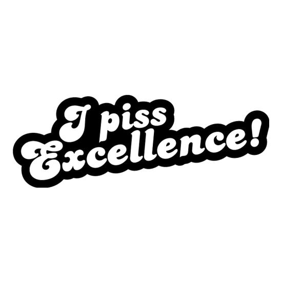 I Piss Excellence! t-shirts