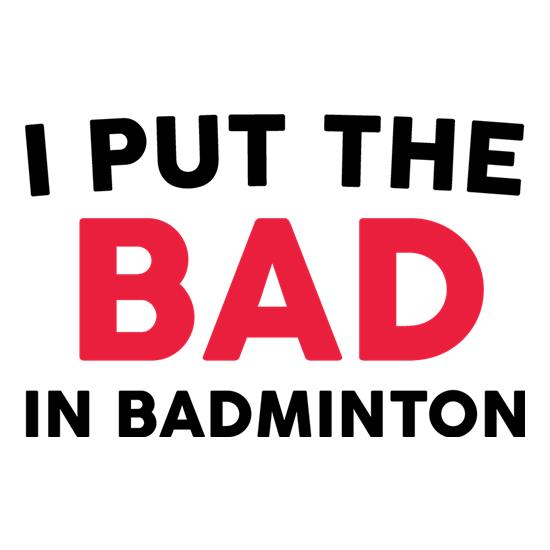 I Put The Bad In Badminton t-shirts