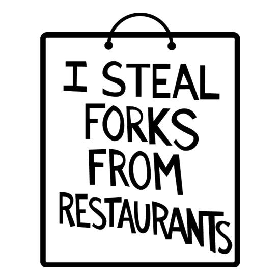 I Steal Forks From Restaurants t-shirts