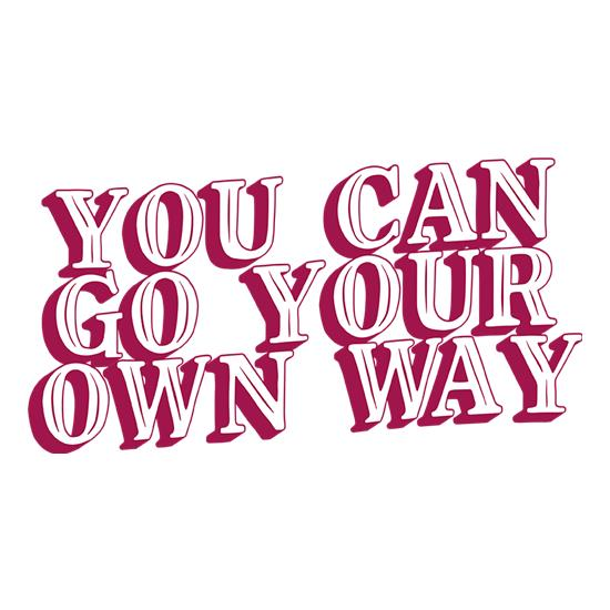 You Can Go Your Own Way t-shirts
